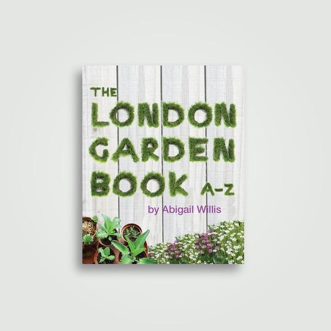 The London Garden Book A-Z - Abigail Willis