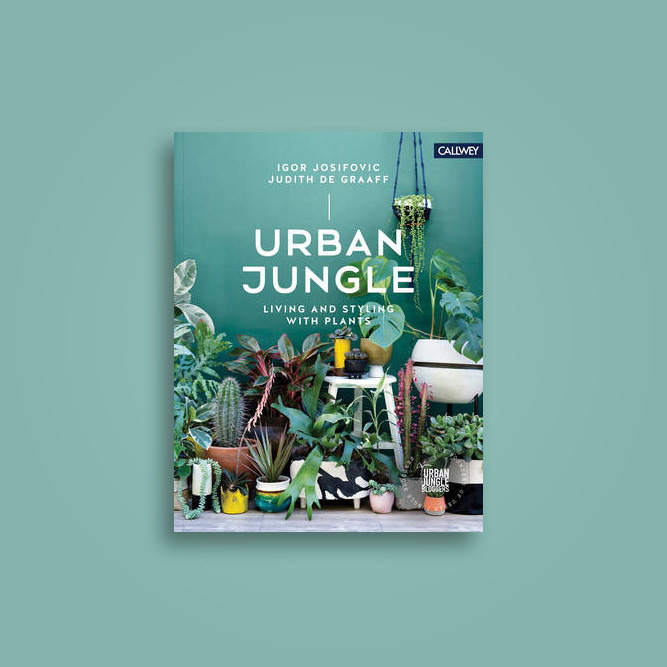 Urban Jungle: Living and Styling with Plants - Igor Josifovic, Judith De Graaff