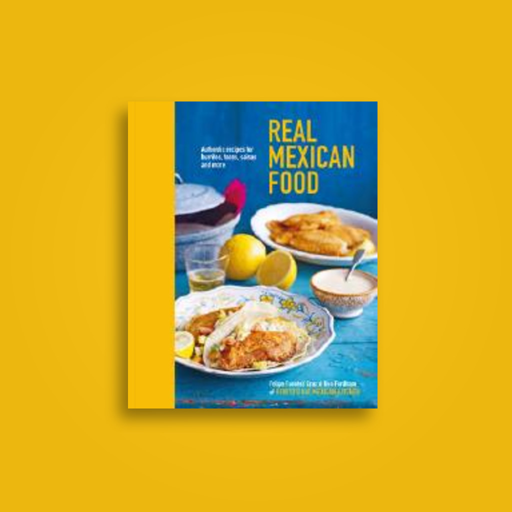 Real Mexican Food: Authentic Recipes for Burritos, Tacos