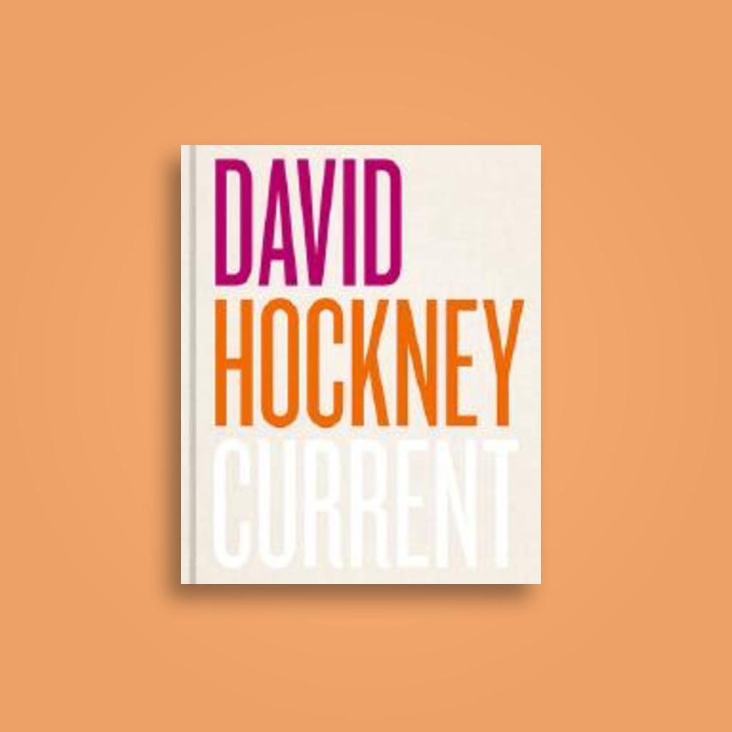 David Hockney: Current - Simon Maidment, Li Bowen, Martin Gayford, Barbara Bolt, Edith Devaney