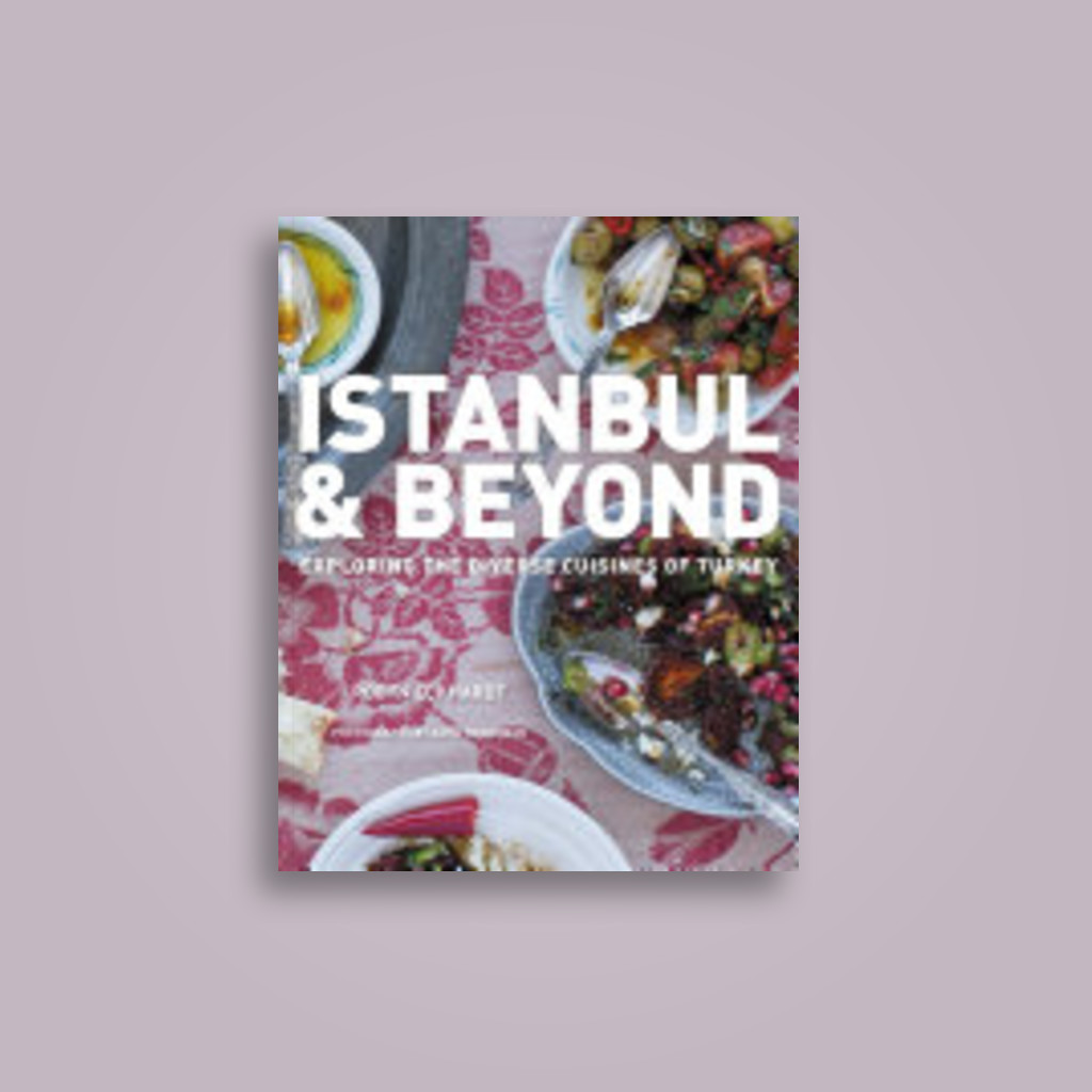 Istanbul and Beyond: Exploring the Diverse Cuisines of Turkey - Robyn Eckhardt, David Hagerman