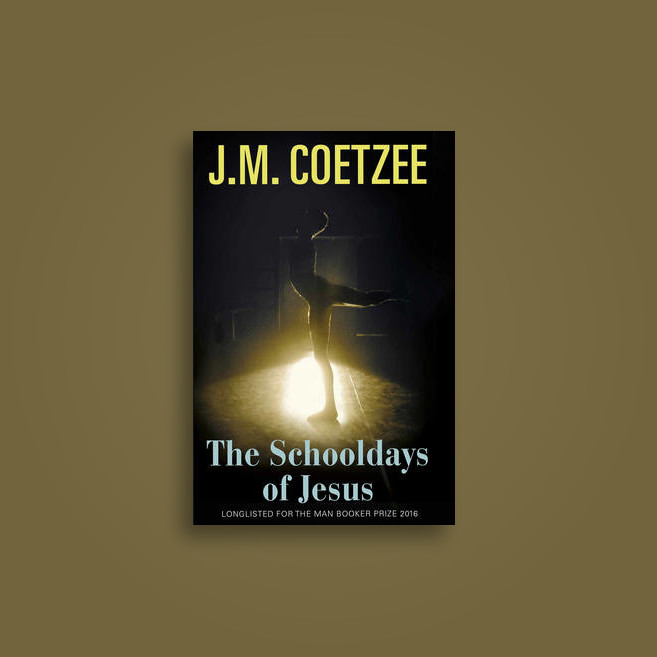 The Schooldays of Jesus: Longlisted for the Man Booker Prize - J.M. Coetzee