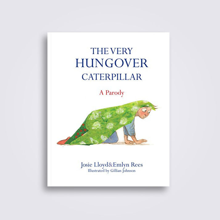 The Very Hungover Caterpillar - Emlyn Rees, Josie Lloyd