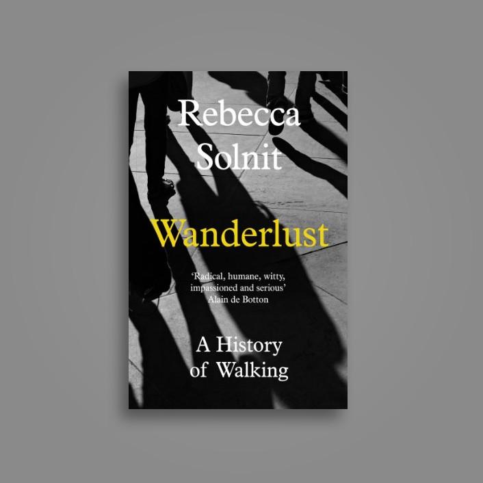 Wanderlust: A History of Walking - Rebecca Solnit