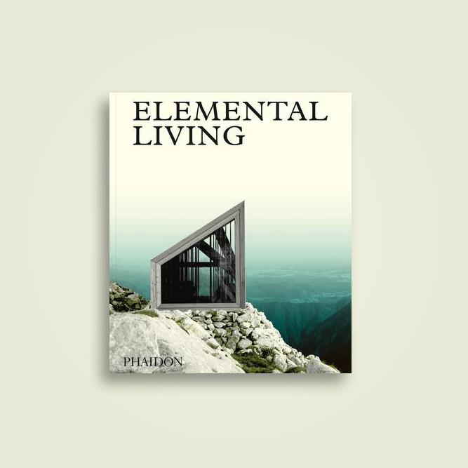 Elemental Living: Contemporary Houses in Nature - Phaidon