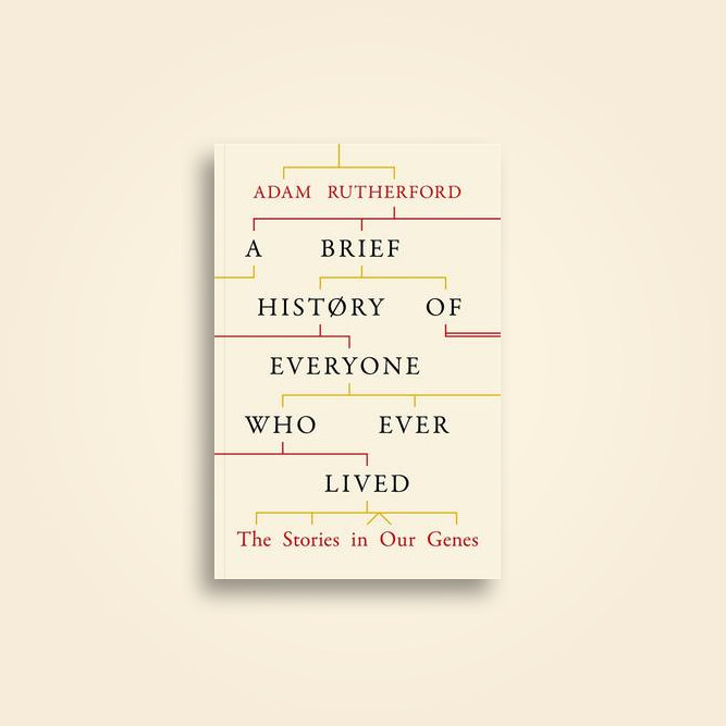 A Brief History of Everyone who Ever Lived: The Stories in Our Genes - Adam Rutherford