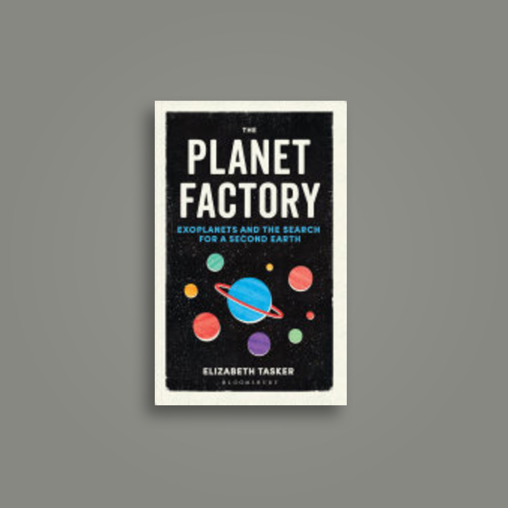 The Planet Factory: Exoplanets and the Search for a Second Earth - Elizabeth Tasker