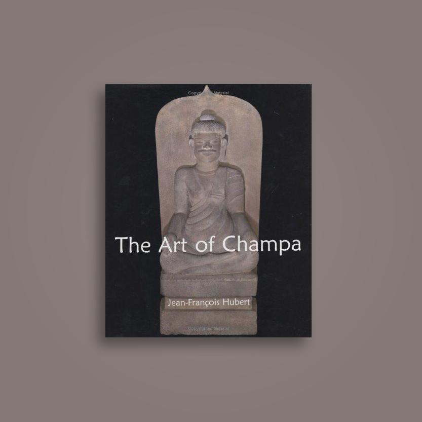 The Art of Champa - Jean-François Hubert