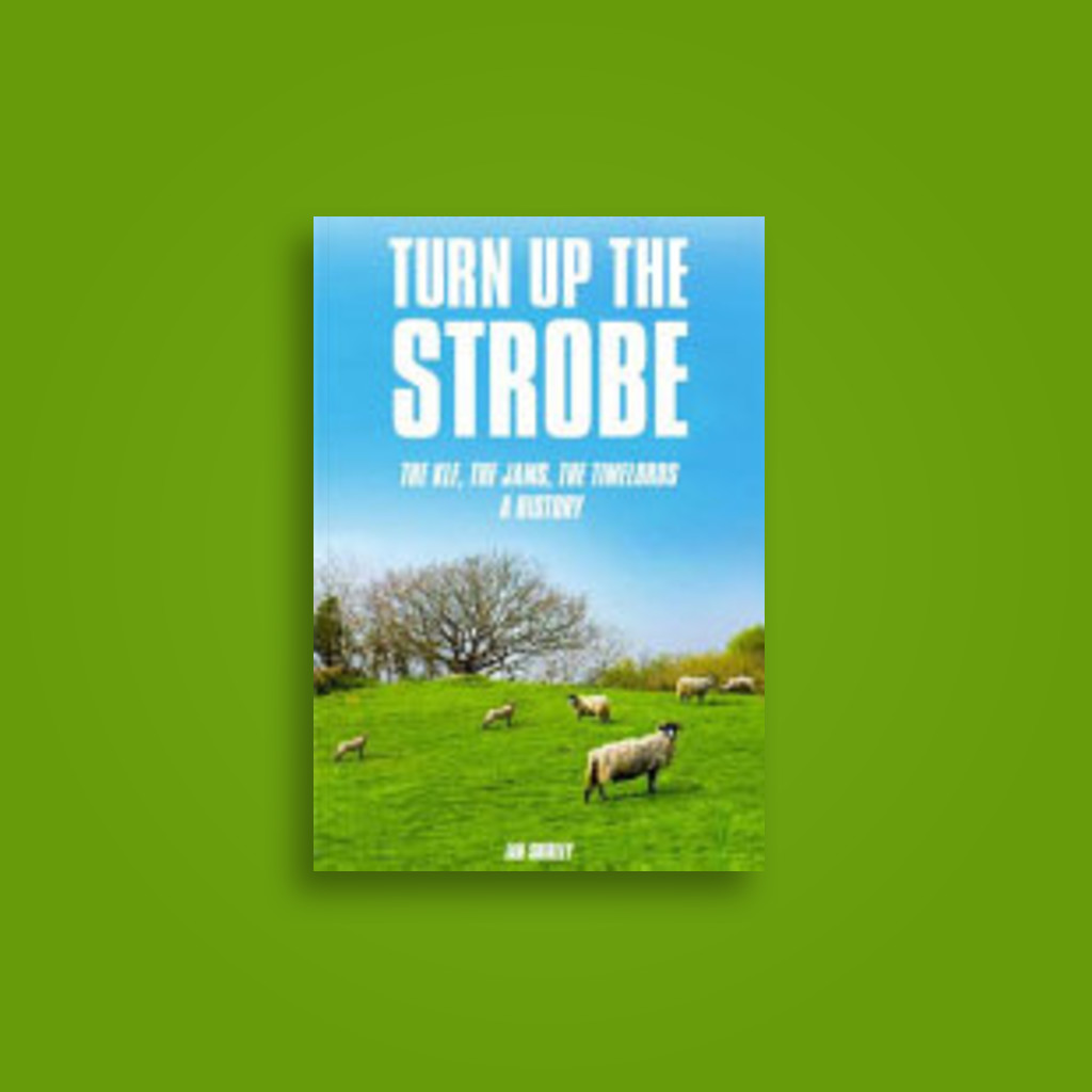 Turn up the Strobe: The KLF, The JAMS, The Timelords: A History - Ian Shirley