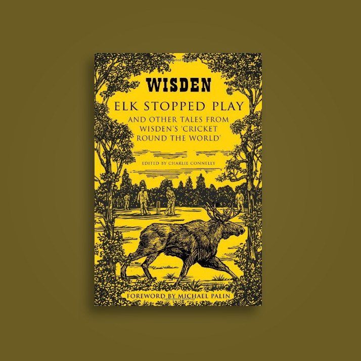 Elk Stopped Play: And Other Tales from Wisden's 'Cricket