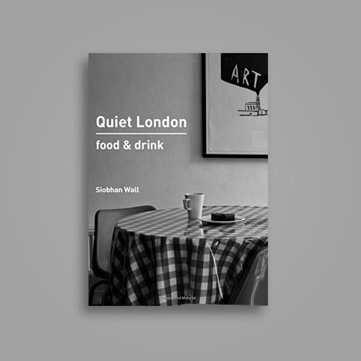 Quiet London: Food & Drink - Siobhan Wall