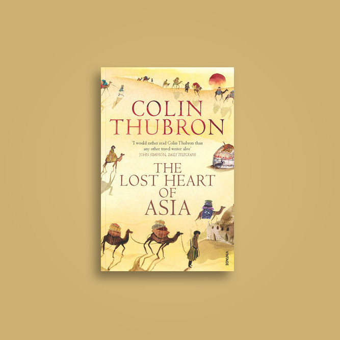 The Lost Heart Of Asia Colin Thubron Near Me Nearst Find And Buy