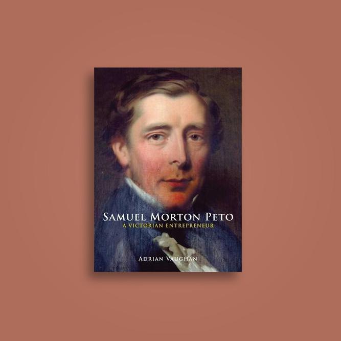 Samuel Morton Peto: A Victorian Entrepreneur