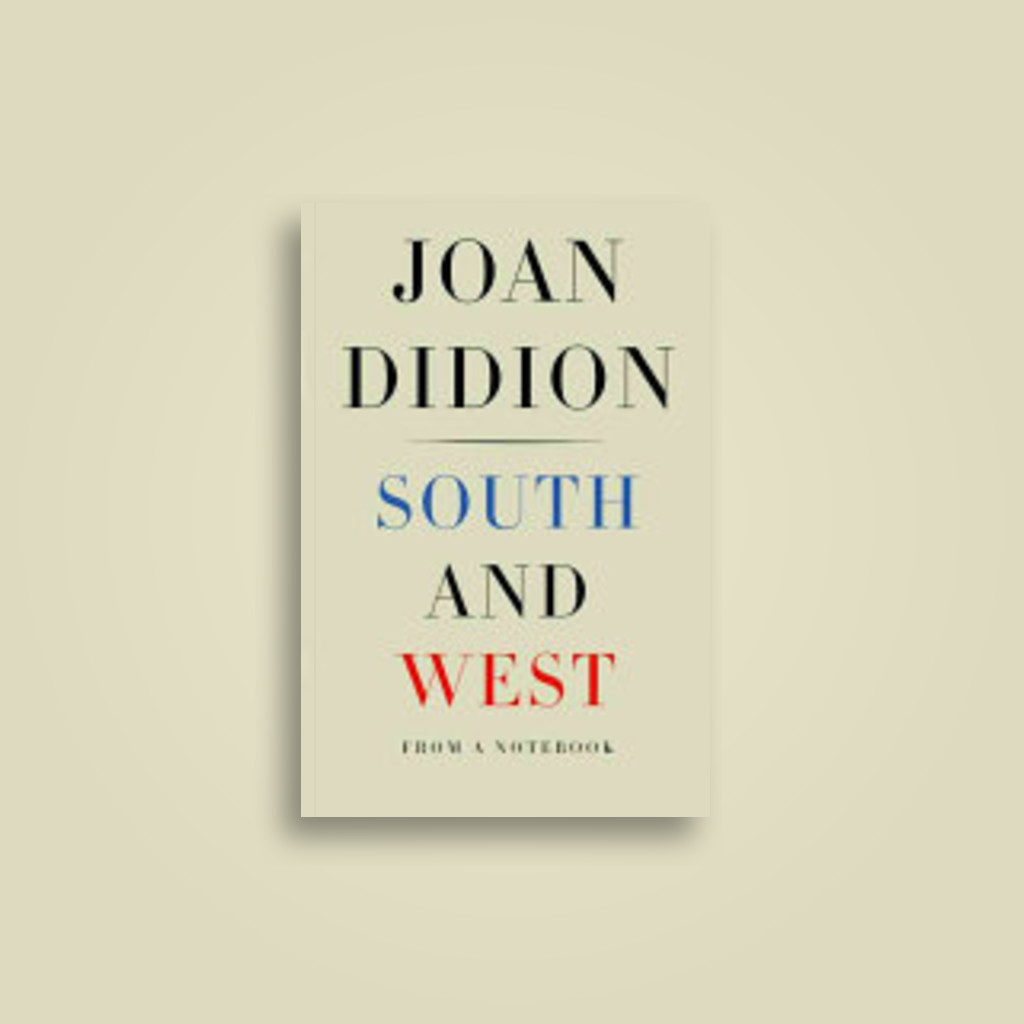 South and West: From a Notebook - Joan Didion