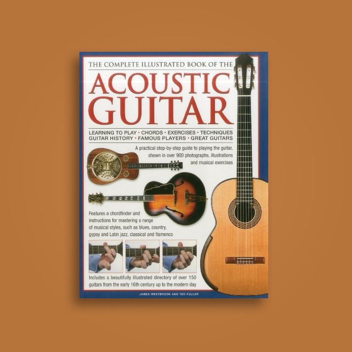 The Complete Illustrated Book Of The Acoustic Guitar Learning To