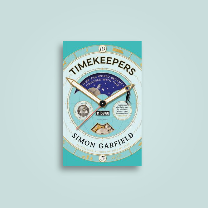 Timekeepers: How the World Became Obsessed With Time - Simon Garfield