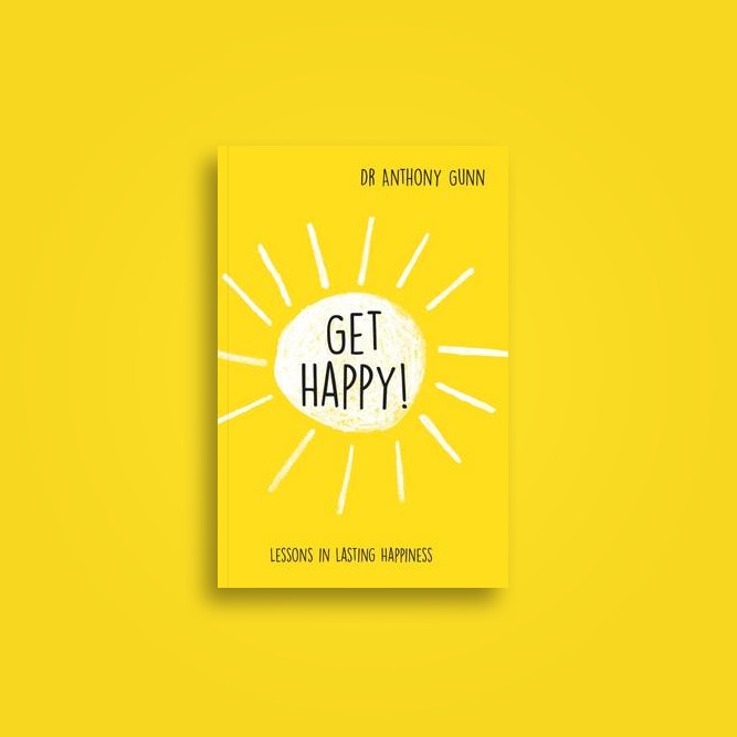 Get Happy!: Lessons in Lasting Happiness - Anthony Gunn