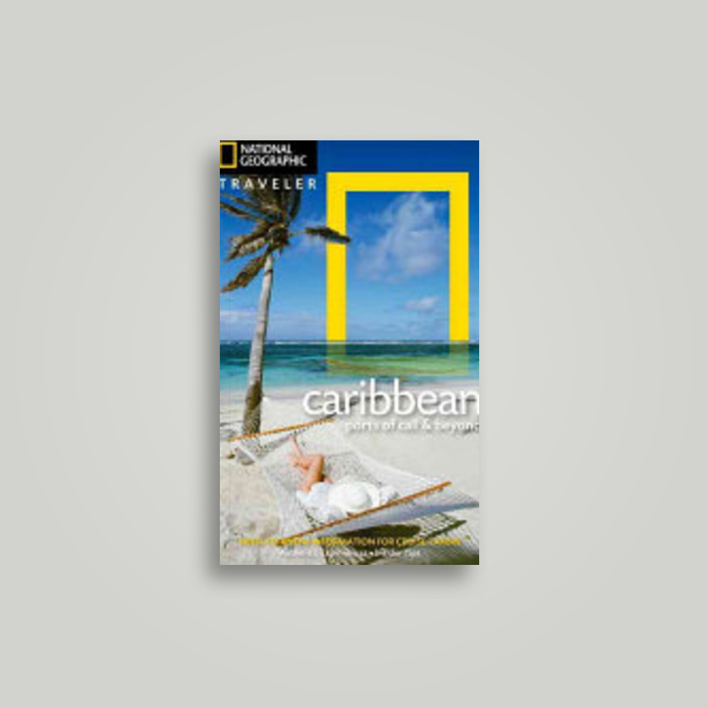 National Geographic Traveler: The Caribbean: Ports of Call and Beyond