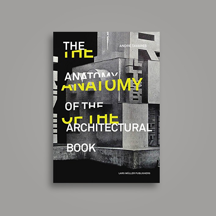 The Anatomy Of The Architectural Book Andre Tavares Near Me
