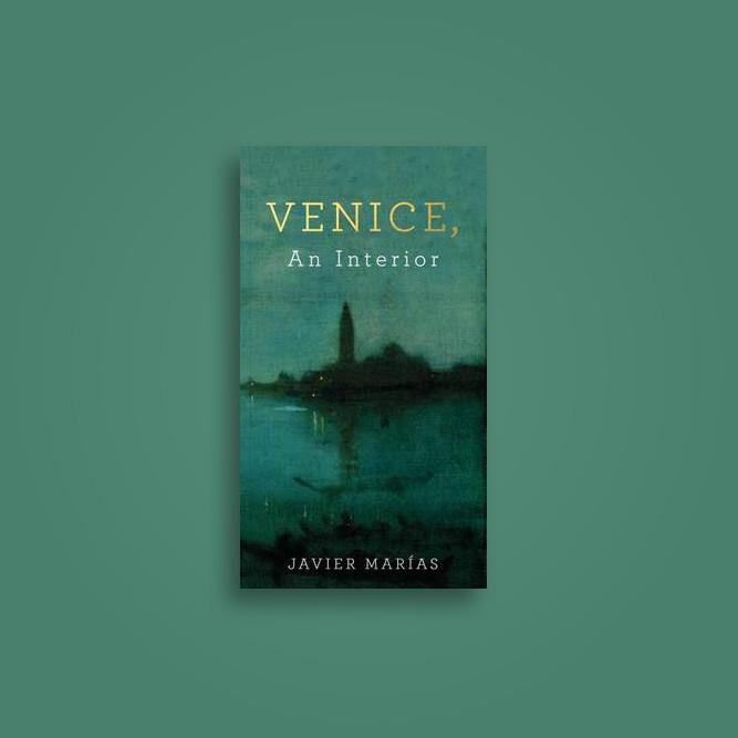 Venice, An Interior - Javier Marías
