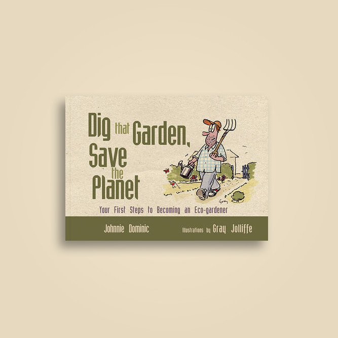 Dig That Garden, Save the Planet: Your First Steps to Becoming an Eco-gardener - Johnnie Dominic