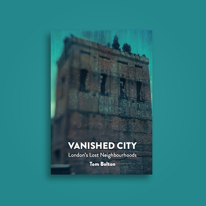 The Vanished City: London's Lost Neighbourhoods - Tom Bolton