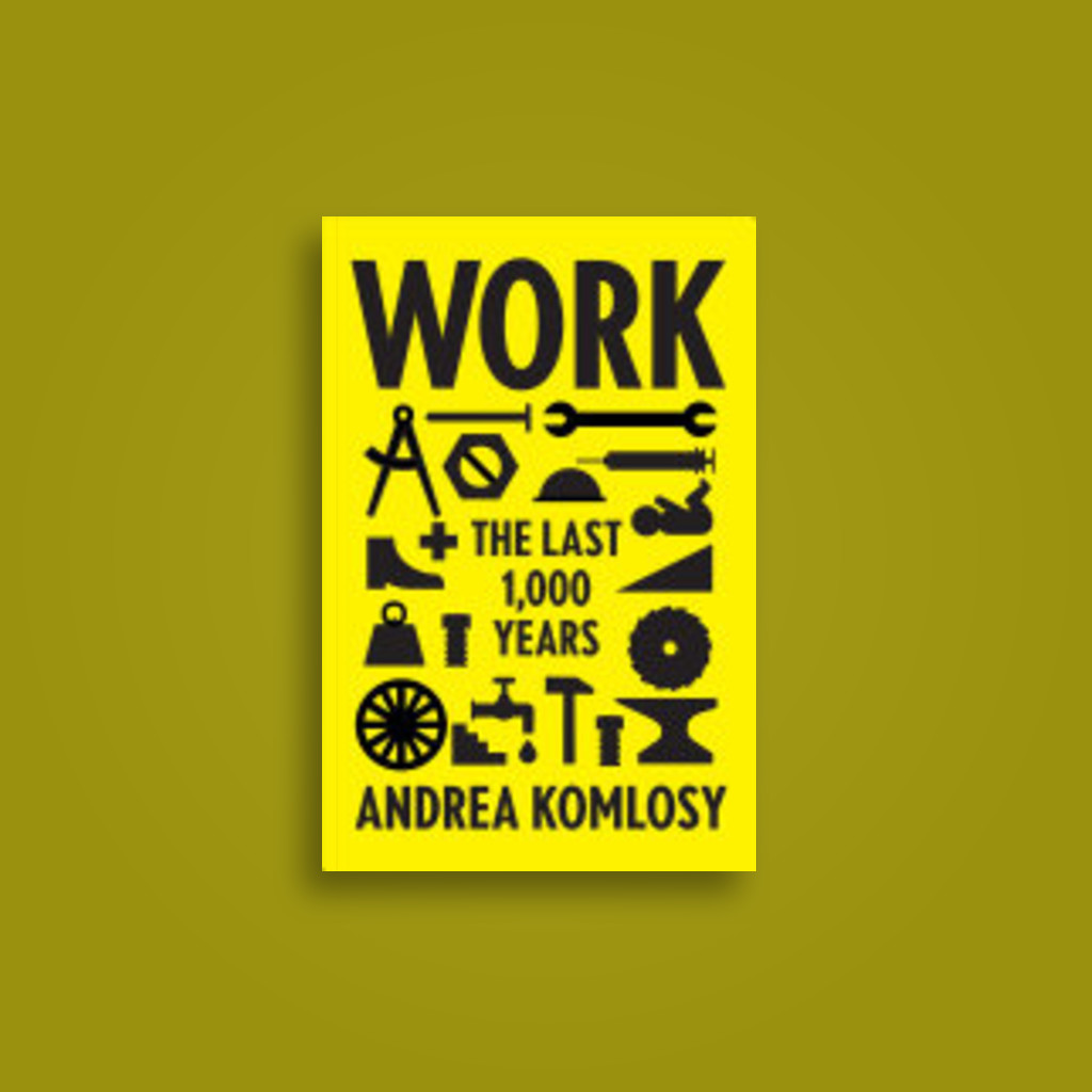 Image result for 'Work:The Last 1,000 Years' with Andrea Komlosy
