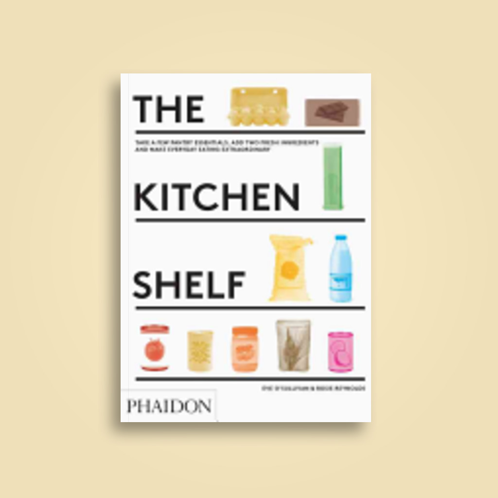 The Kitchen Shelf: Take a few pantry essentials, add two ingredients and make everyday eating extraordinary - Eve O'Sullivan, Rosie Reynolds