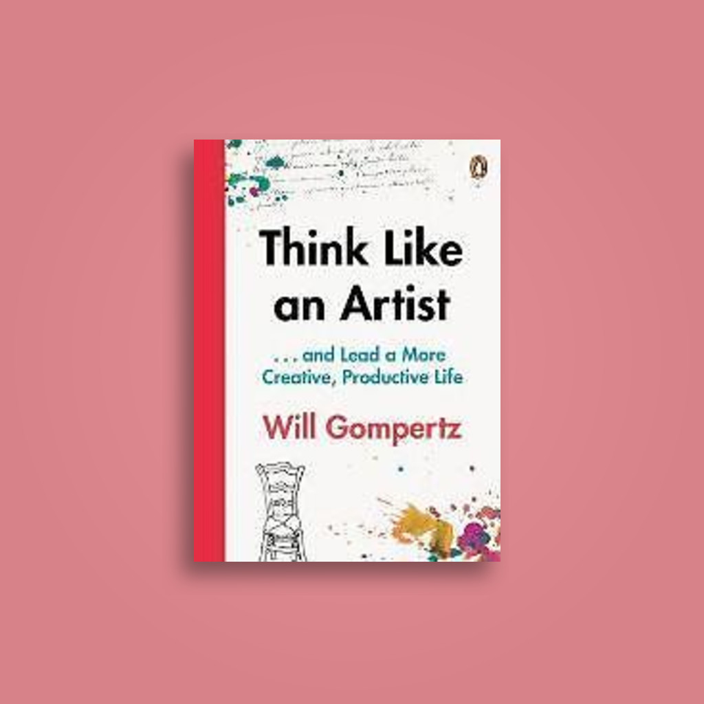 Think Like an Artist: ... And Lead a More Creative, Productive Life - Will Gompertz