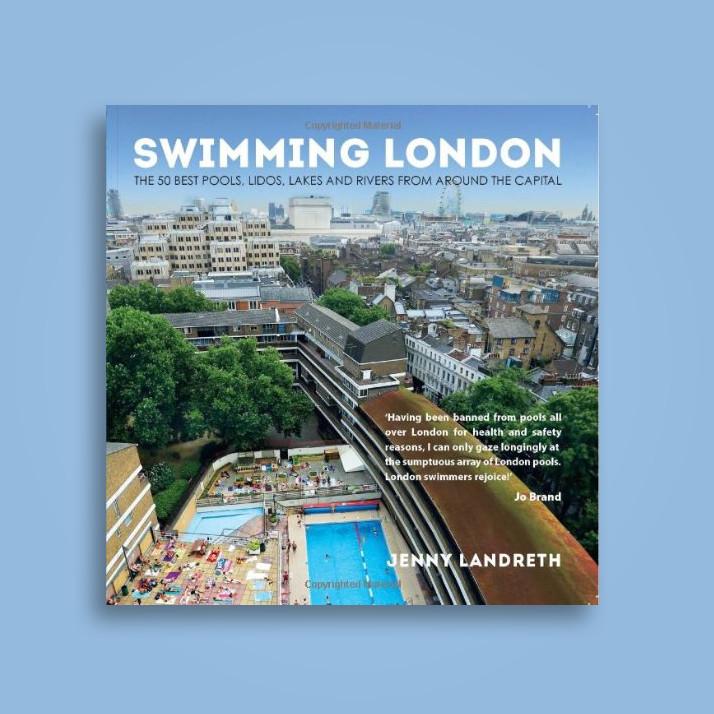 Swimming London: London's 50 Greatest Swimming Spots - Jenny Landreth