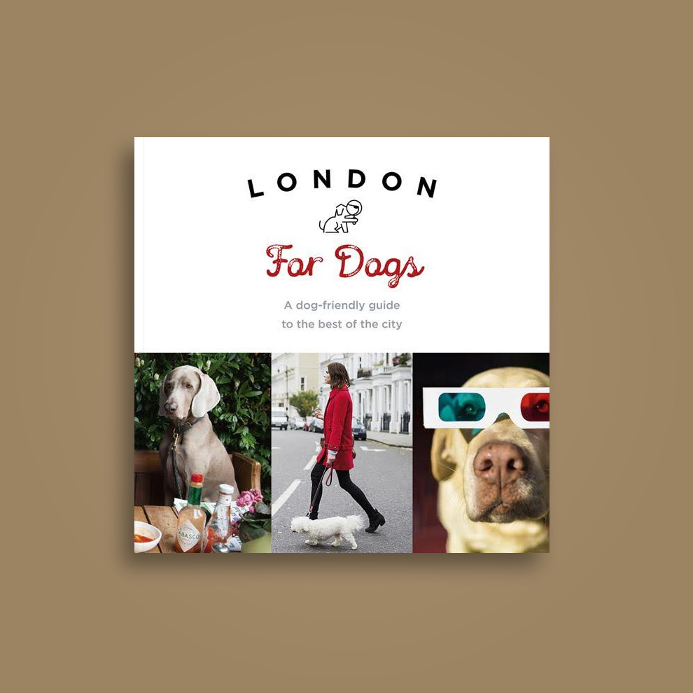 London for Dogs: A Dog-Friendly Guide to the Best of the City