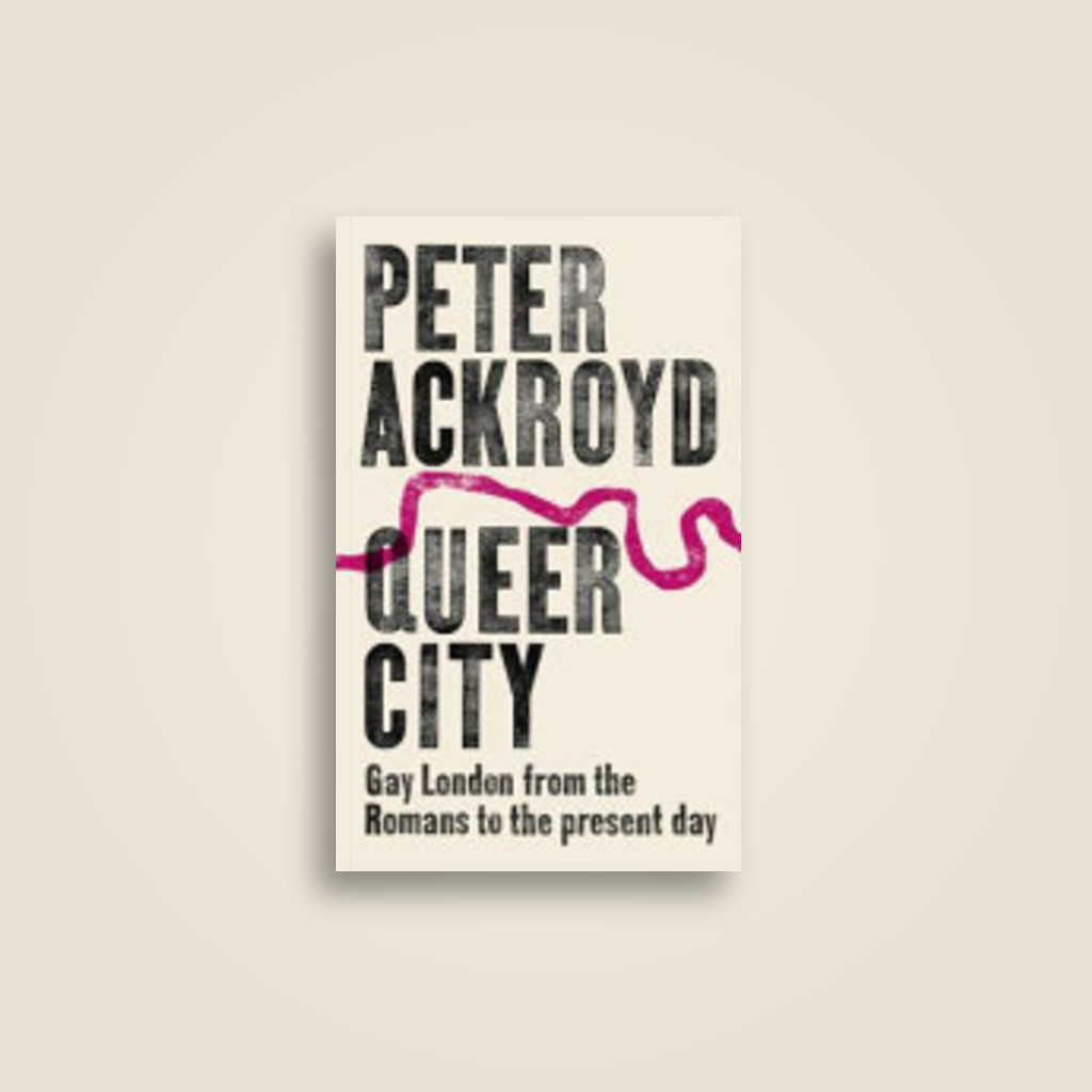 Queer City: Gay London from the Romans to the Present Day - Peter Ackroyd