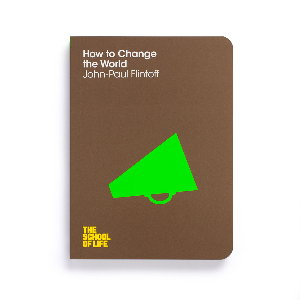 How to Change the World - John-Paul Flintoff, The School of Life