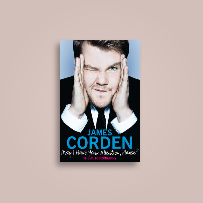 May I Have Your Attention, Please?: The Autobiography - James Corden