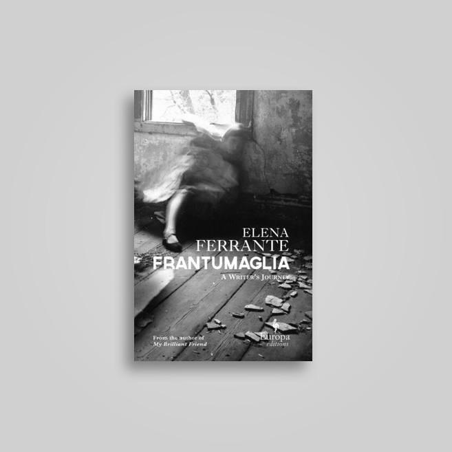 Frantumaglia: A Writer's Journey - Elena Ferrante