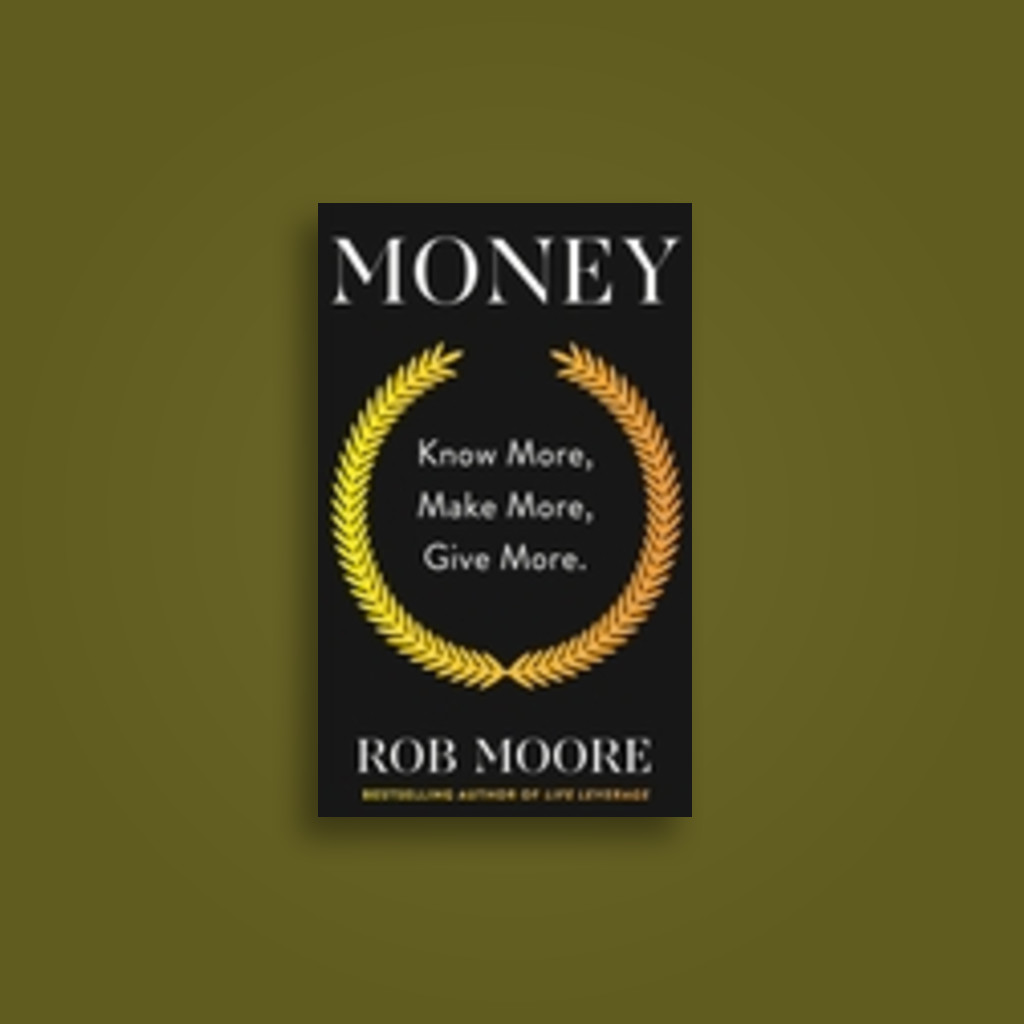 Money: Know More, Make More, Give More - Rob Moore