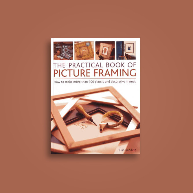 Practical Book of Picture Framing: How to Make More Than 100 Classic ...