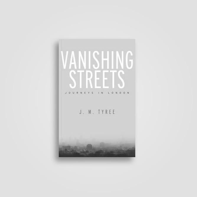 Vanishing Streets: Journeys in London - J.M. Tyree