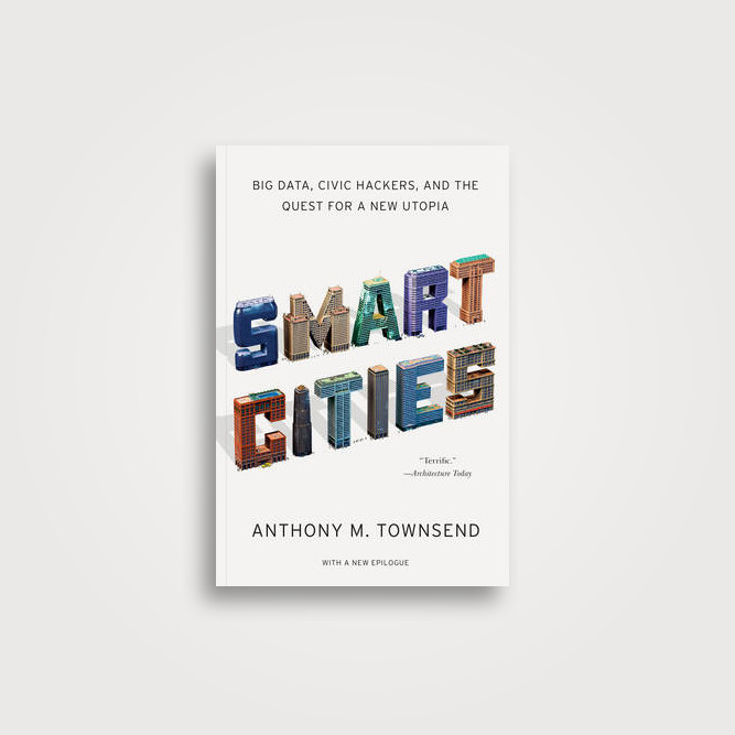 Smart Cities: Big Data, Civic Hackers, and the Quest for a New Utopia - Anthony M. Townsend