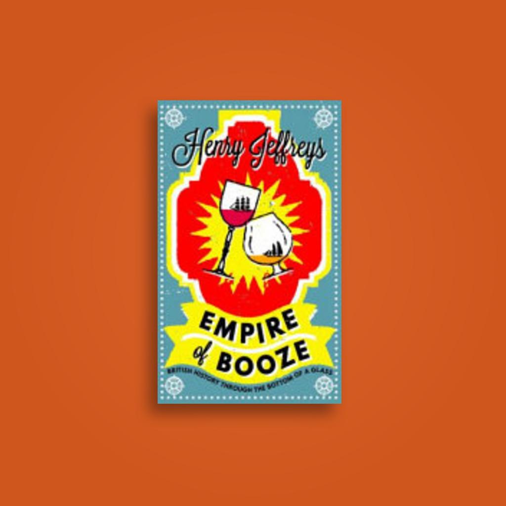 Empire of Booze - Henry Jeffreys