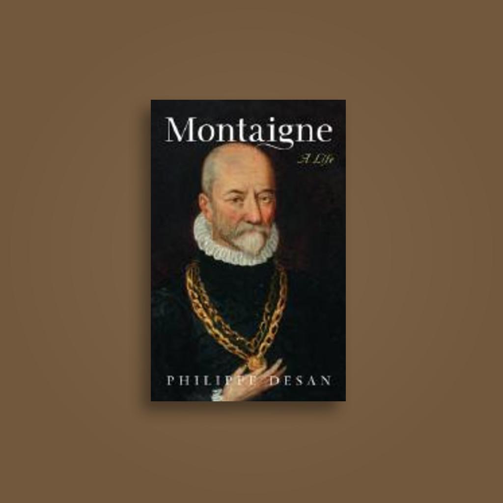 Montaigne: A Life - Philippe Desan, Steven Rendall, Lisa Neal
