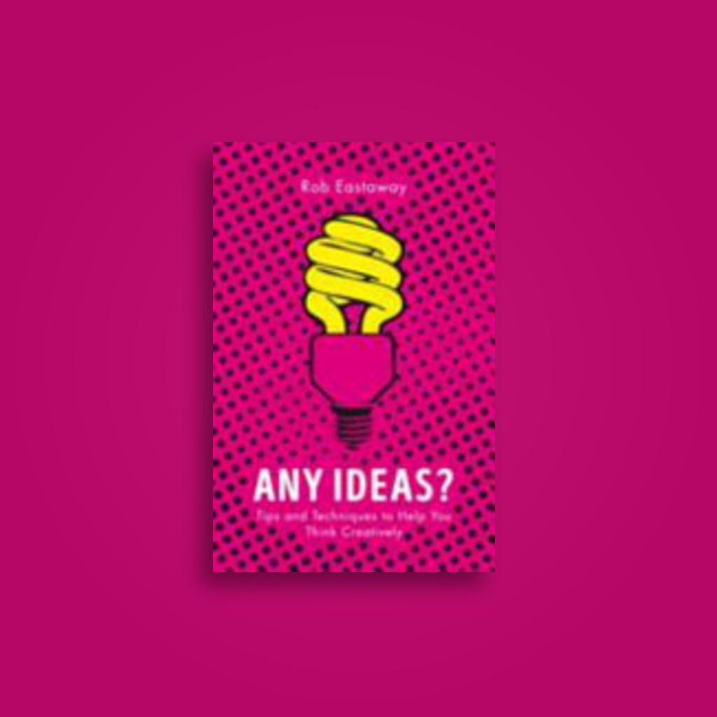 Any Ideas?: Tips and Techniques to Help You Think Creatively - Rob Eastaway