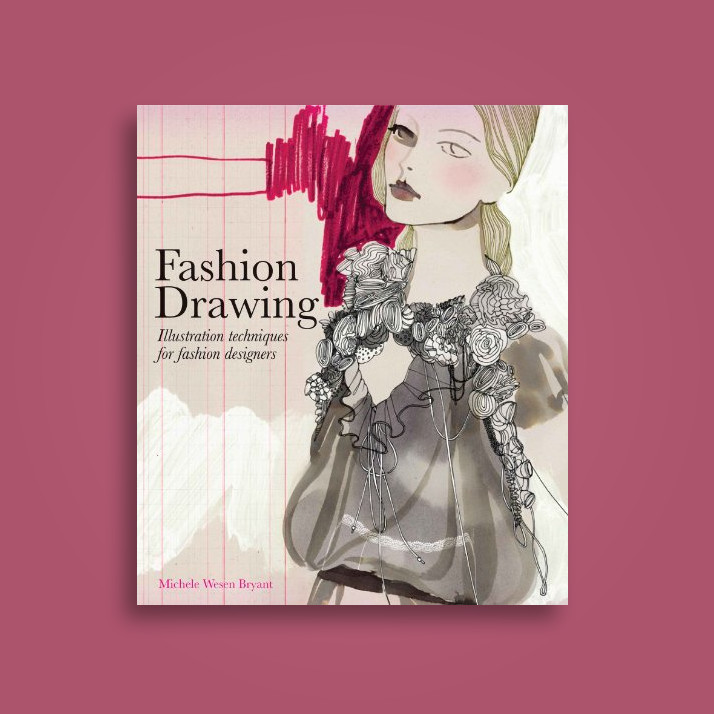 Fashion Drawing: Illustration Techniques for Fashion Designers - Michele Wesen Bryant