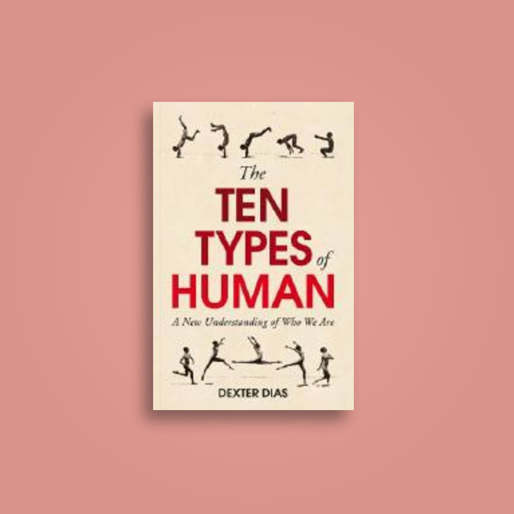 The Ten Types of Human: A New Understanding of Who We Are, and Who We Can Be - Dexter Dias