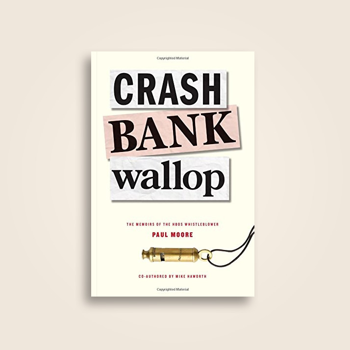 Crash Bank Wallop: The Memories of the HBOS Whistleblower