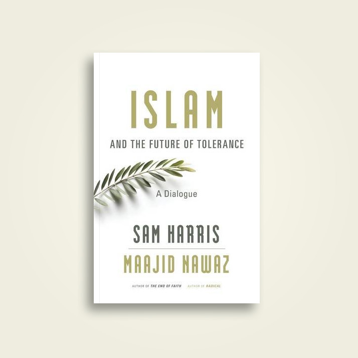 Islam and the Future of Tolerance: A Dialogue - Sam Harris