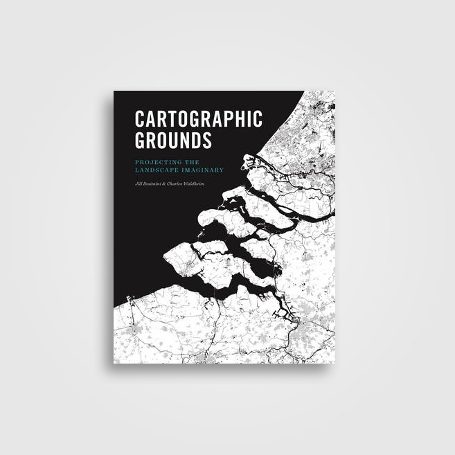 Cartographic Grounds Projecting The Landscape Imaginary Undefined