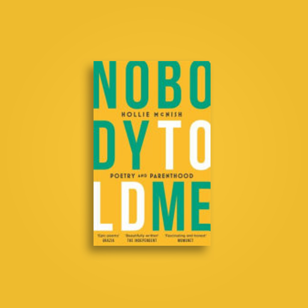 Nobody Told Me: Poetry and Parenthood - Hollie McNish