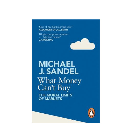 What Money Can't Buy: The Moral Limits of Markets - Michael Sandel