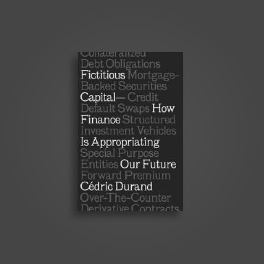 Fictitious Capital: How Finance Is Appropriating Our Future - Cédric Durand